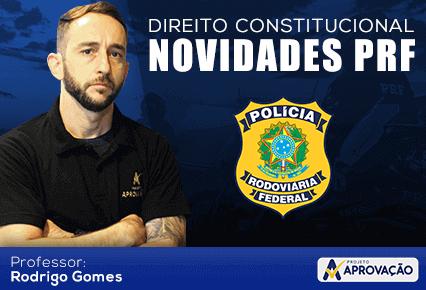 Direito Constitucional - Novidades PRF - Rodrigo Gomes